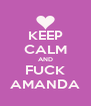 KEEP CALM AND FUCK AMANDA - Personalised Poster A4 size