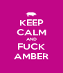 KEEP CALM AND FUCK AMBER - Personalised Poster A4 size