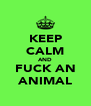 KEEP CALM AND FUCK AN ANIMAL - Personalised Poster A4 size