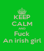 KEEP CALM AND Fuck An irish girl - Personalised Poster A4 size