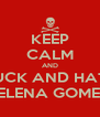 KEEP CALM AND FUCK AND HATE SELENA GOMEZ - Personalised Poster A4 size
