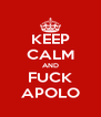 KEEP CALM AND FUCK APOLO - Personalised Poster A4 size