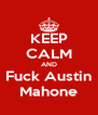 KEEP CALM AND Fuck Austin Mahone - Personalised Poster A4 size