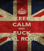 KEEP CALM AND FUCK AXL ROSE - Personalised Poster A4 size