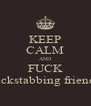 KEEP CALM AND FUCK backstabbing friends - Personalised Poster A4 size