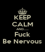KEEP CALM AND..... Fuck Be Nervous - Personalised Poster A4 size