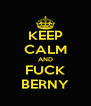 KEEP CALM AND FUCK BERNY - Personalised Poster A4 size