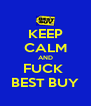 KEEP CALM AND FUCK  BEST BUY - Personalised Poster A4 size