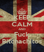 KEEP CALM AND Fuck Bitchachitos - Personalised Poster A4 size