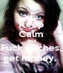 Keep Calm And Fuck bitches, get money.  - Personalised Poster A4 size