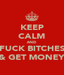 KEEP CALM AND FUCK BITCHES & GET MONEY - Personalised Poster A4 size
