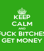 KEEP CALM AND FUCK BITCHES GET MONEY - Personalised Poster A4 size