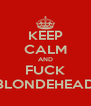 KEEP CALM AND FUCK BLONDEHEAD - Personalised Poster A4 size