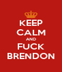 KEEP CALM AND FUCK BRENDON - Personalised Poster A4 size