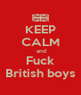 KEEP CALM  and Fuck British boys - Personalised Poster A4 size