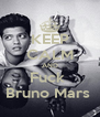 KEEP CALM AND Fuck  Bruno Mars  - Personalised Poster A4 size