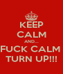 KEEP CALM AND... FUCK CALM  TURN UP!!! - Personalised Poster A4 size