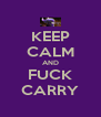 KEEP CALM AND FUCK CARRY - Personalised Poster A4 size