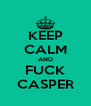 KEEP CALM AND FUCK CASPER - Personalised Poster A4 size