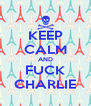 KEEP CALM AND FUCK CHARLIE - Personalised Poster A4 size