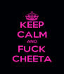 KEEP CALM AND FUCK CHEETA - Personalised Poster A4 size