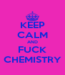 KEEP CALM AND FUCK CHEMISTRY - Personalised Poster A4 size