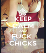KEEP CALM AND FUCK  CHICKS - Personalised Poster A4 size