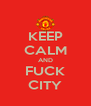 KEEP CALM AND FUCK CITY - Personalised Poster A4 size
