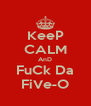 KeeP CALM AnD FuCk Da FiVe-O - Personalised Poster A4 size