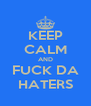 KEEP CALM AND FUCK DA HATERS - Personalised Poster A4 size