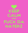 KEEP CALM AND FUCK DA HATERZ - Personalised Poster A4 size