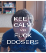 KEEP CALM AND FUCK DDOSERS - Personalised Poster A4 size