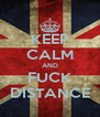 KEEP CALM AND FUCK DISTANCE - Personalised Poster A4 size