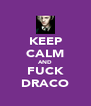 KEEP CALM AND FUCK DRACO - Personalised Poster A4 size