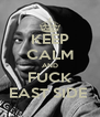 KEEP CALM AND FUCK EAST SIDE  - Personalised Poster A4 size