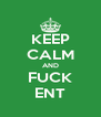 KEEP CALM AND FUCK ENT - Personalised Poster A4 size