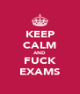 KEEP CALM AND FUCK EXAMS - Personalised Poster A4 size