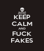 KEEP CALM AND FUCK FAKES - Personalised Poster A4 size