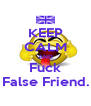KEEP CALM AND Fuck False Friend. - Personalised Poster A4 size