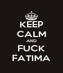KEEP CALM AND FUCK FATIMA - Personalised Poster A4 size