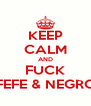 KEEP CALM AND FUCK FEFE & NEGRO - Personalised Poster A4 size