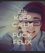 KEEP CALM AND FUCK FELIX - Personalised Poster A4 size