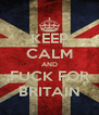 KEEP CALM AND FUCK FOR BRITAIN - Personalised Poster A4 size