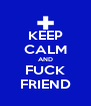 KEEP CALM AND FUCK FRIEND - Personalised Poster A4 size