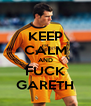 KEEP CALM AND FUCK GARETH - Personalised Poster A4 size