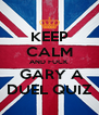 KEEP CALM AND FUCK  GARY A DUEL QUIZ - Personalised Poster A4 size