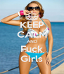 KEEP CALM AND Fuck Girls - Personalised Poster A4 size