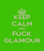 KEEP CALM AND FUCK GLAMOUR - Personalised Poster A4 size