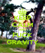 KEEP CALM AND FUCK GRAVITY - Personalised Poster A4 size