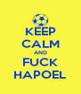 KEEP CALM AND FUCK HAPOEL - Personalised Poster A4 size